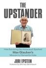 The Upstander: How Surviving the Holocaust Sparked Max Glauben's Mission to Dismantle Hate Cover Image