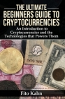 The Ultimate Beginners Guide to Cryptocurrencies: An Introduction to Cryptocurrencies and the Technologies that Powers Them Cover Image