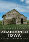 Abandoned Iowa: Schools and Churches (America Through Time) Cover Image