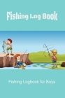 Fishing Log: Fishing Log for Boys Cover Image