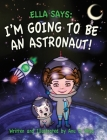 Ella Says: I'm Going to be an Astronaut! Cover Image