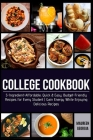 College Cookbook: 5-Ingredient-Affordable, Quick & Easy- Budget-Friendly Recipes for Every Student - Gain Energy While Enjoying Deliciou Cover Image