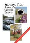 Spanning Time: America's Covered Bridges Cover Image