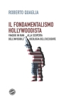 Il fondamentalismo hollywoodista: Viaggio in Iran alla scoperta dell'invisibile ideologia dell'Occidente Cover Image