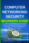 Computer Networking Security Beginners Guide: The Guide to CyberSecurity to Learn through a Top-Down Approach all the Defensive Actions to be taken to Cover Image