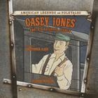 Casey Jones and His Railroad Legacy (American Legends and Folktales) Cover Image