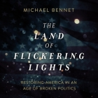 The Land of Flickering Lights Lib/E: Restoring America in an Age of Broken Politics Cover Image