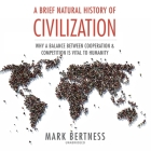 A Brief Natural History of Civilization Lib/E: Why a Balance Between Cooperation and Competition Is Vital to Humanity Cover Image