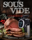 Sous Vide Cookbook for Beginners: Easy-to-Follow Guide to Cooking Restaurant-Quality Meals at Home Cover Image