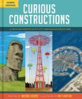 Curious Constructions: A Peculiar Portfolio of Fifty Fascinating Structures (Construction Books for Kids, Picture Books about Building, Creativity Books) Cover Image