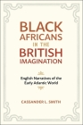 Black Africans in the British Imagination: English Narratives of the Early Atlantic World Cover Image