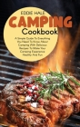 Camping Cookbook: A Simple Guide To Everything You Need To Know About Camping With Delicious Recipes To Make Your Camping Experience Hea Cover Image