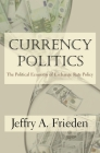 Currency Politics: The Political Economy of Exchange Rate Policy Cover Image