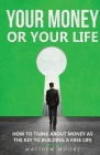 Your Money or Your Life: How to Think About Money as The Key to Building a Free Life Cover Image