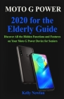 Moto G Power 2020 for the Elderly Guide: Discover All the Hidden Functions and Features on Your Moto G Power Device for Seniors Cover Image