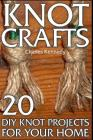 Knot Crafts: 20 DIY Knot Projects For Your Home Cover Image