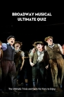 Broadway Musical Ultimate Quiz: The Ultimate Trivia and Facts For Fans to Enjoy: Broadway Musical Quiz Book Cover Image