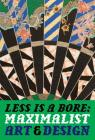 Less Is a Bore: Maximalist Art & Design Cover Image