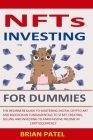NFTs Investing For Dummies: The Beginners Guide To Mastering Digital Crypto Art And Blockchain Fundamentals To Start Creating, Selling And Investi Cover Image