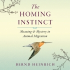 The Homing Instinct: Meaning and Mystery in Animal Migration Cover Image