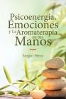 Psicoenergía, Emociones y La Aromaterapia en tus Manos Cover Image