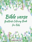Bible Verse Gratitude Coloring Book for Kids and Adults: 80 Fun, Beautiful and Relaxing Patterns with Inspirational Quotes and Christian Scriptures Cover Image