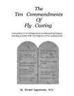 The Ten Commandments of Fly Casting: Instructions In Fly Casting; basics to advanced techniques including practice drills and diagrams of the casting stroke Cover Image