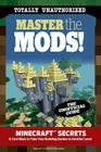 Master the Mods!: Minecraft®™ Secrets & Cool Ways to Take Your Building Games to Another Level Cover Image