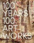 100 Years, 100 Artworks: A History of Modern and Contemporary Art Cover Image