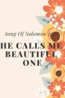 He Calls me Beautiful One: Song Of Solomon 2:10: Religious, Spiritual, Motivational Notebook, Journal, Diary (110 Pages, Blank, 6 x 9) Cover Image