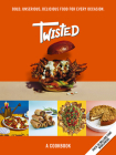 Twisted: A Cookbook- Unserious Food Tastes Seriously Good Cover Image