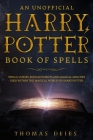 An Unofficial Harry Potter Book of Spells: Spells, Curses, Enchantments and Magical Abilities Used Within the Magical World of Harry Potter Cover Image
