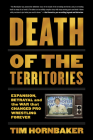 Death of the Territories: Expansion, Betrayal and the War That Changed Pro Wrestling Forever Cover Image