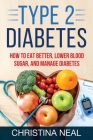 Type 2 Diabetes: How to Eat Better, Lower Blood Sugar, and Manage Diabetes Cover Image