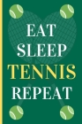 Eat Sleep Tennis Repeat: Funny Novelty Tennis Players Lined Notebook / Journal (6 x 9) Cover Image