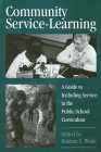 Community Service-Learning: A Guide to Including Service in the Public School Curriculum (Suny Series) Cover Image