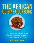 The African Cuisine Cookbook: Discover The Pleasure of The African Cuisine With Healthy Recipes Typical of Africa Cover Image