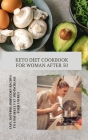 Keto Diet Cookbook for Women After 50: Easy, Anti-Inflammatory Recipes to Lose Belly Fat and Increase Your Energy Cover Image