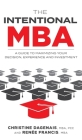 The Intentional MBA: A Guide to Maximizing Your Decision, Experience and Investment Cover Image
