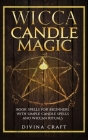 Wicca Candle Magic: Book Spells for Beginners with simple Candle Spells and Wiccan Rituals Cover Image