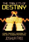 The Tablets of Destiny: Using Ancient Wisdom to Unlock Human Potential Cover Image