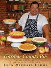 Garden County Pie: Sweet and Savory Delights from the Table of John Michael Lerma Cover Image