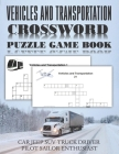 Vehicles and Transportation Crossword Puzzle Game Book Car Jeep SUV Truck Driver Pilot Sailor Enthusiast: Funny Unique Activity for Adult and Kid. Spe Cover Image