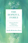 The Hopeful Family: Raising Resilient Children in Uncertain Times Cover Image