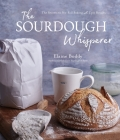 The Sourdough Whisperer: The Secrets to No-Fail Baking with Epic Results Cover Image