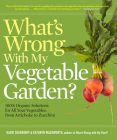 What's Wrong With My Vegetable Garden?: 100% Organic Solutions for All Your Vegetables, from Artichokes to Zucchini (What's Wrong Series) Cover Image