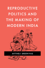 Reproductive Politics and the Making of Modern India Cover Image