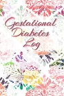Gestational Diabetes Log: Diabetic Glucose Portable 6in x 9in Blood Sugar Logbook With Daily Blood Sugar Records Tracker & Notes Cover Image
