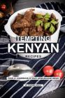 Tempting Kenyan Recipes: Your #1 Cookbook of East African Dish Ideas! Cover Image