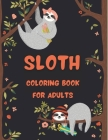 Sloth Coloring Book for Adults: Funny Adult Coloring BookAdult Coloring Book with SlothSloth Coloring Book AdultColoring Book Forest AnimalSloth Adult Cover Image